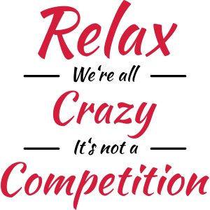 Relax! We're all crazy