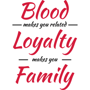 Blood, Loyalty, Family