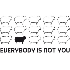 everybody is not you