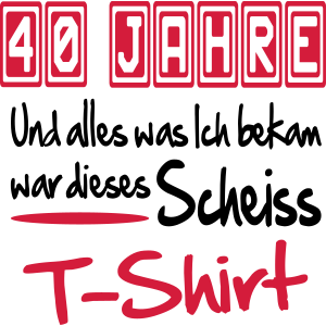 Geburstag 40 Scheiss Shirt Birthday Geschenk