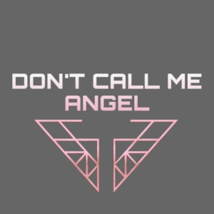 dont call me angel