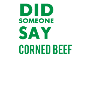 Did someone say Corned Beef? , Lustiger Spruch.