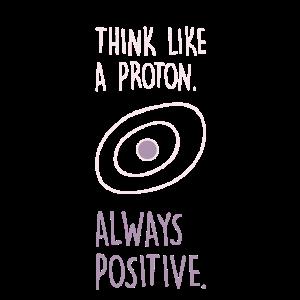Positiv Denken wie ein Proton Physiker Chemiker