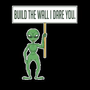Errichte eine Mauer Ich wage dich Alien Invading Strange UFO