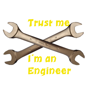 Trust me i`m an Engineer