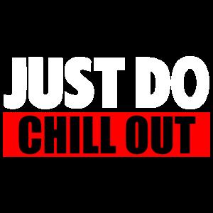 Entspannen Sie sich einfach - Just Do Chill Out
