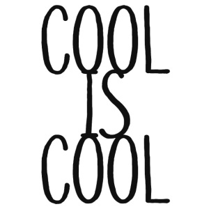 COOL IS COOL