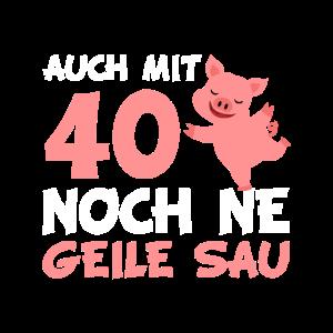 Mit 40 noch ne Geile Sau Vierzigster Geburtstag
