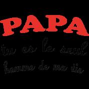 Papa tu es le seul homme de ma vie t shirt spreadshirt for Tu es le miroir de ma vie