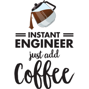 Instant Engineer - Just Add Coffee