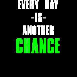 Jeder Tag ist eine andere Chance Also aufstehen und versuchen