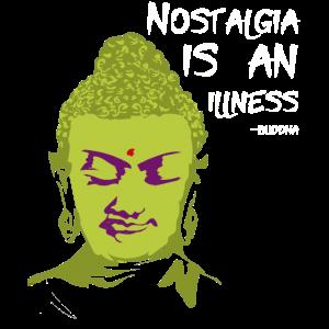 Nostalgie ist eine Krankheit Gautama Buddha