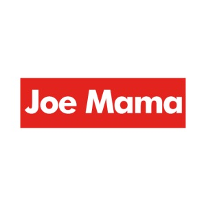 Don't Ask Who Joe Is / Joe Mama Meme