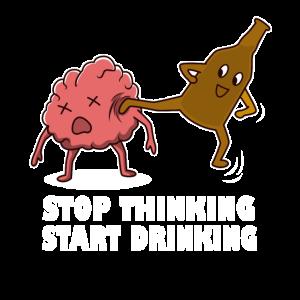 Hör auf zu denken Fang an zu trinken