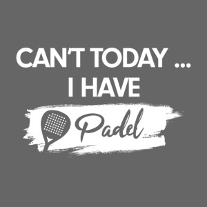 I Can't today I have Padel