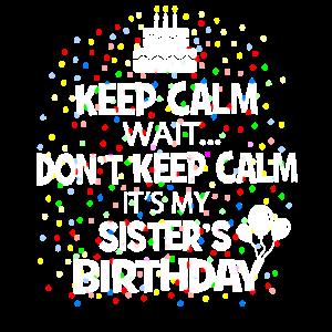 Bleib ruhig, warte nicht - es ist der Geburtstag meiner Schwester