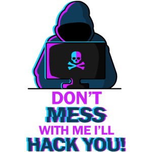Don't mess with me I'll hack you!