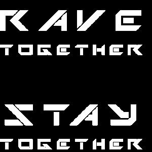 Rave together Stay together