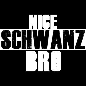 Nice Schwanz Bro Ehrenmann Tshirt