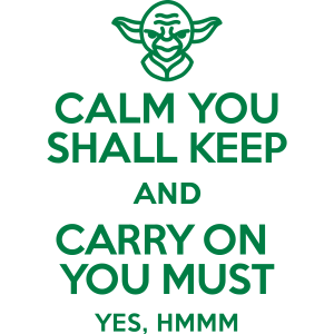 Calm you shall keep and carry on you must