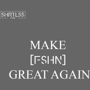 MAKE FASHION GREAT AGAIN
