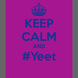 keep calm and yeet