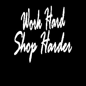Work Hard Shop Harder