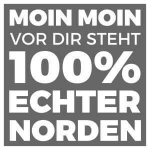 Moin Moin - vor dir steht 100% echter Norden
