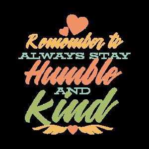 Denke daran freundlich und bescheiden zu sein