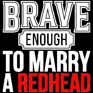 Brave enough to marry a Redhead Hochzeit Geschenk