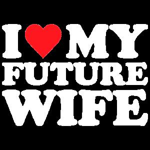 I love my Future Wife Geschenk