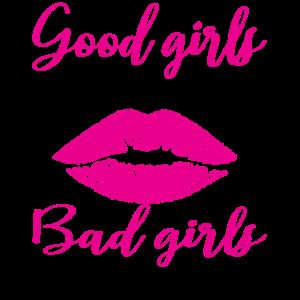 Good girls go to heaven bad girls go everywhere