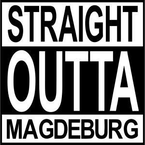 Straight outta Magdeburg