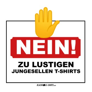 NEIN! Zu lustigen Junggesellen T-Shirts