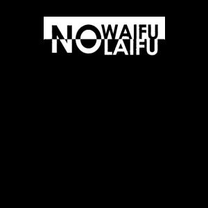 No Waifu No Laifu