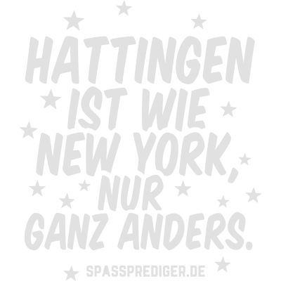 Hattingen - Hattingen - witzig,lustig,cool,Städte-Shirt,Städte,Stadt-Shirt,Stadt,Sprüche,Spruch,Ortschaft,Ort,New York,Heimatstadt,Heimat,Geschenk,Gemeinde,Dorf,Deutschland,City,Bundesland