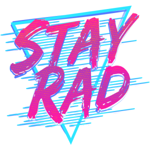 Stay Rad (80s Style)