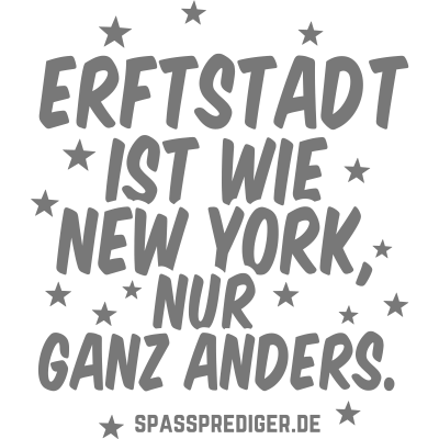 Erftstadt - Erftstadt - witzig,meine Stadt,lustig,cool,cool,Städte-Shirt,Städte,Stadt-Shirt,Stadt,Sprüche,Spruch,Shirt,Region,Ortschaft,Ort,Nordrhein-Westfalen,New York,NRW,Heimatstadt,Heimat,Geschenk,Gemeinde,Dorf,Deutschland,City,Bundesland
