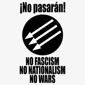 No pasaran! - No Fascism, No Nationalism, No Wars