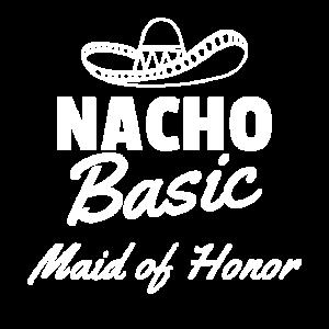 Nacho Basic Maid Of Honor Gift Funny Mexico Parody