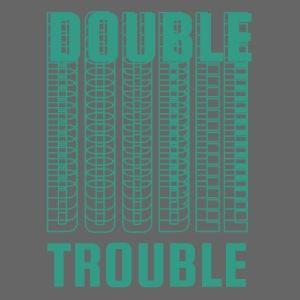 double trouble, double trouble, double trouble sher