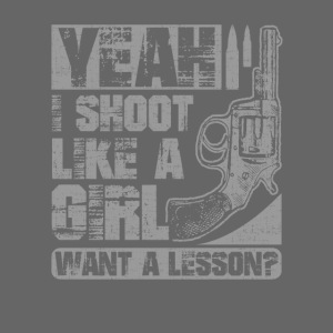 Yeah I Shoot Like a Girl Want a Lesson Women Gun