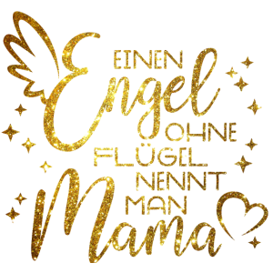 Engel ohne Flügel nennt man Mama - Muttertag
