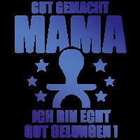 Gut gemacht Mama - Boy - Junge - Baby