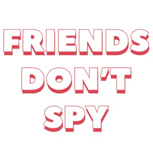 """Quote """"FRIENDS DON'T SPY"""" Rouge"""