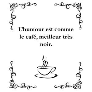 L'humour est comme le café, citation