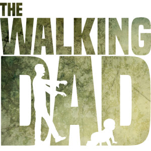 The walking Dad - Zombie - Papa -Humor-Baby-Vater