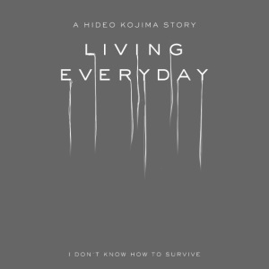 A Hideo Kojima Story: LIVING EVERYDAY