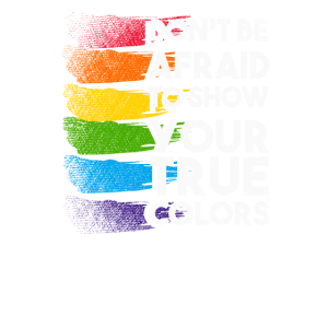 Dont Be Afraid To Show Your True Colors LGBT CSD G