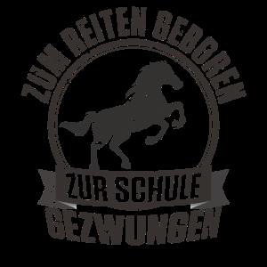 Zum Reiten geboren zur Schule gezwungen Pferdshirt